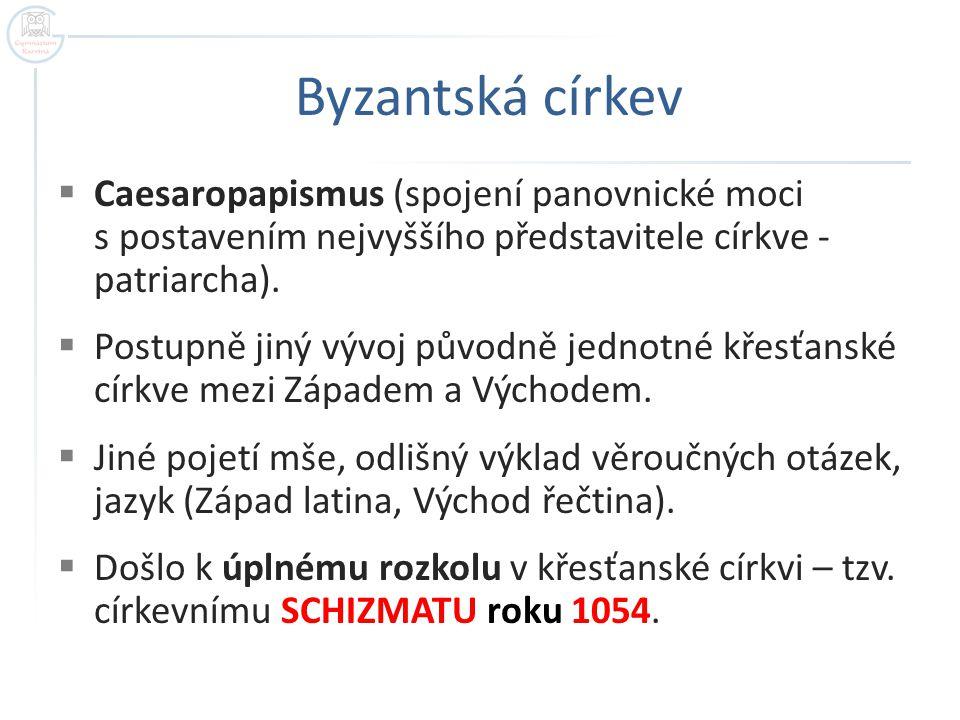 Byzantská církev Caesaropapismus (spojení panovnické moci s postavením nejvyššího představitele církve - patriarcha).