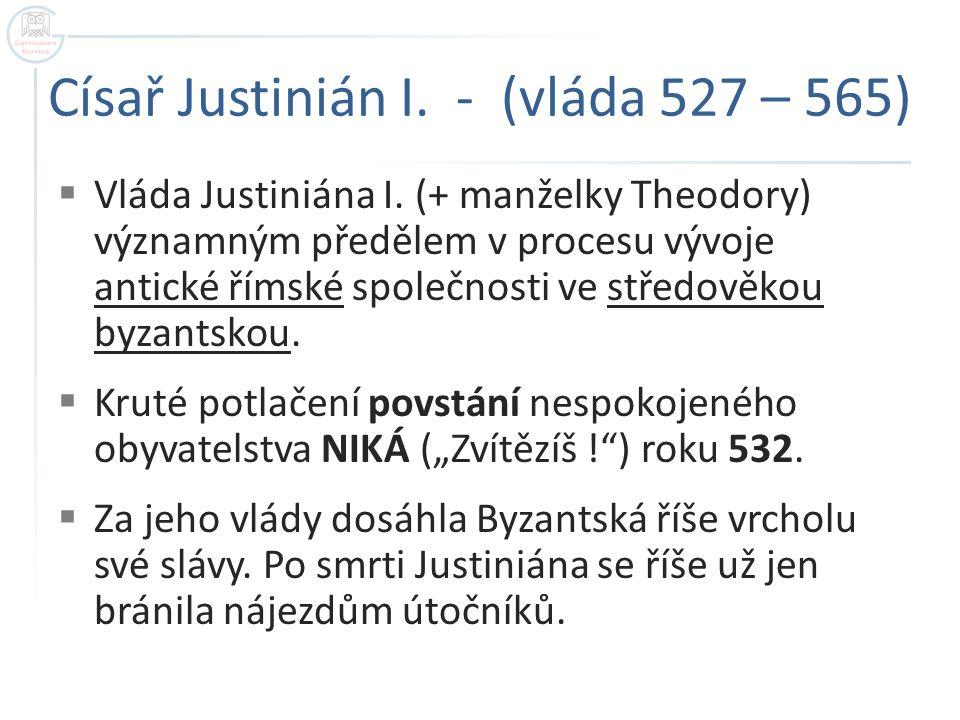 Císař Justinián I. - (vláda 527 – 565)