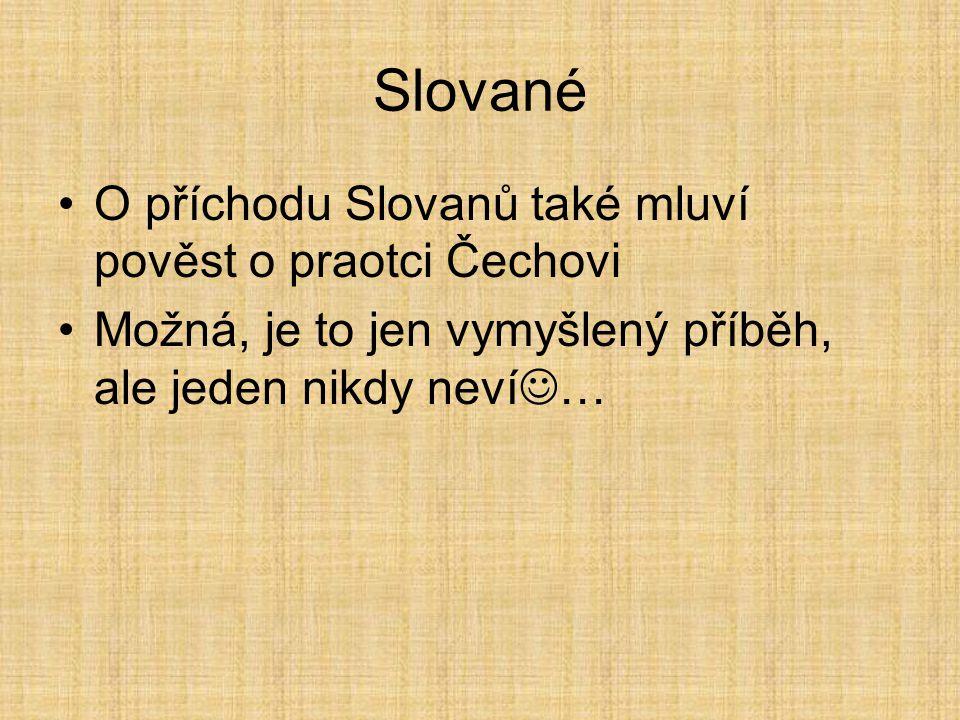Slované O příchodu Slovanů také mluví pověst o praotci Čechovi