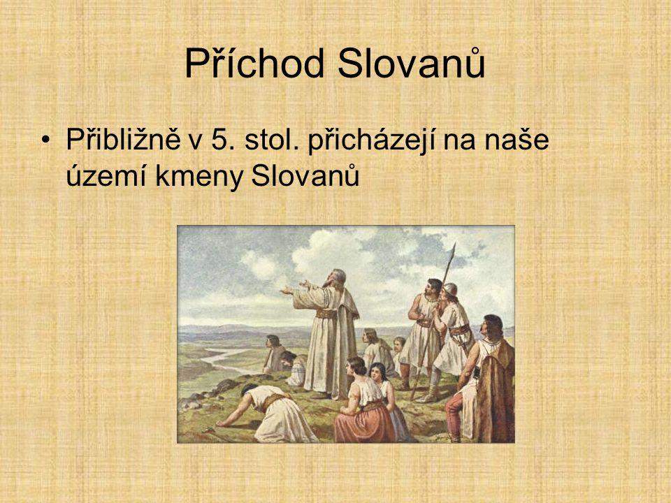 Příchod Slovanů Přibližně v 5. stol. přicházejí na naše území kmeny Slovanů