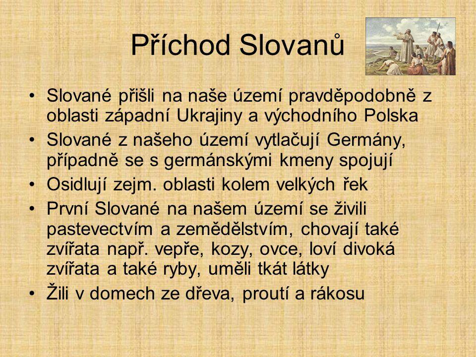 Příchod Slovanů Slované přišli na naše území pravděpodobně z oblasti západní Ukrajiny a východního Polska.
