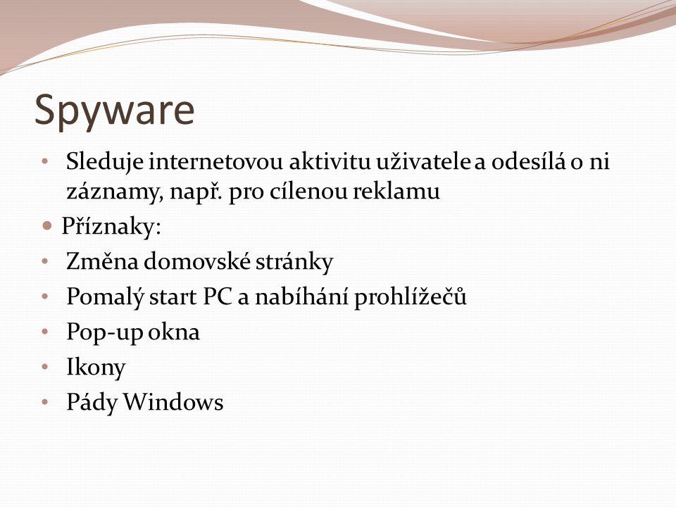 Spyware Sleduje internetovou aktivitu uživatele a odesílá o ni záznamy, např. pro cílenou reklamu. Příznaky:
