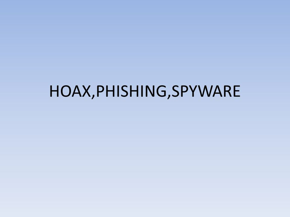 HOAX,PHISHING,SPYWARE