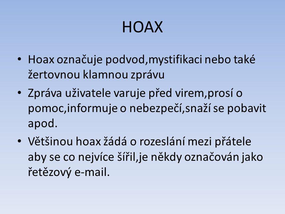 HOAX Hoax označuje podvod,mystifikaci nebo také žertovnou klamnou zprávu.