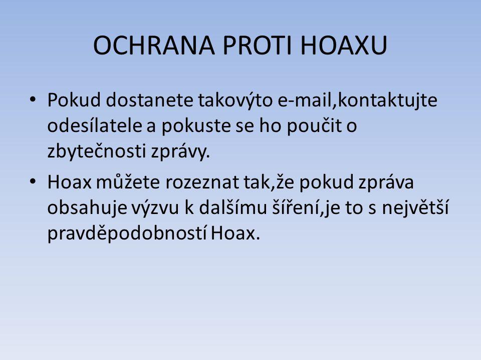 OCHRANA PROTI HOAXU Pokud dostanete takovýto e-mail,kontaktujte odesílatele a pokuste se ho poučit o zbytečnosti zprávy.