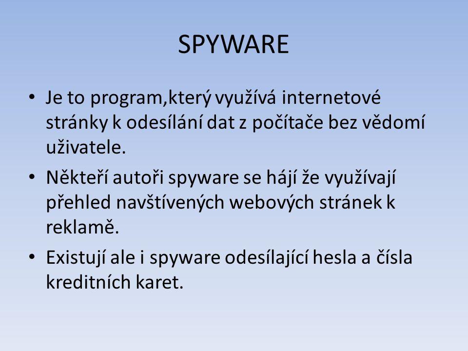 SPYWARE Je to program,který využívá internetové stránky k odesílání dat z počítače bez vědomí uživatele.