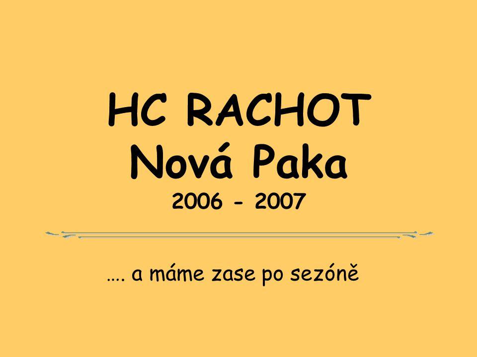 HC RACHOT Nová Paka 2006 - 2007 …. a máme zase po sezóně
