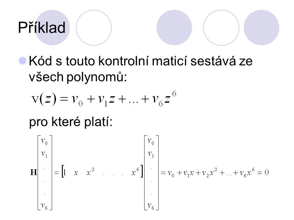Příklad Kód s touto kontrolní maticí sestává ze všech polynomů: