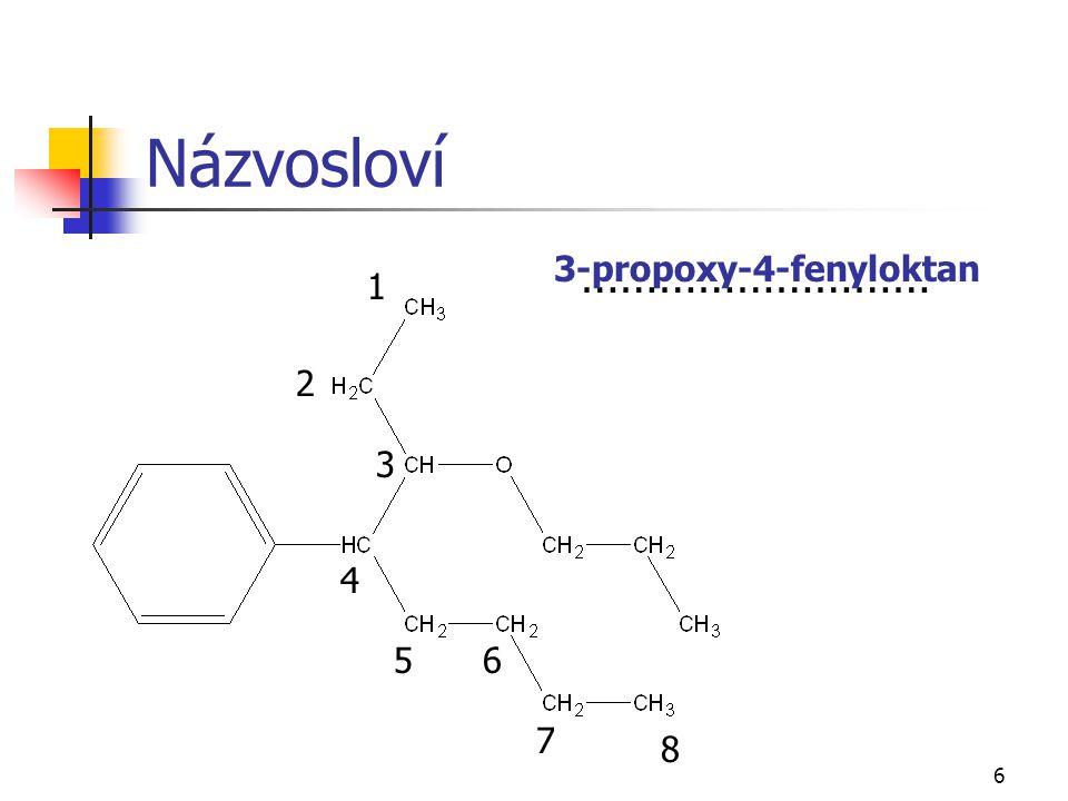 Názvosloví ……………………… 3-propoxy-4-fenyloktan 1 2 3 4 5 6 7 8
