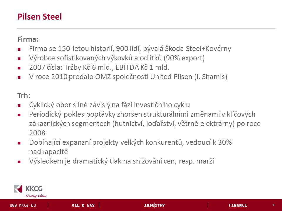 Pilsen Steel Firma: Firma se 150-letou historií, 900 lidí, bývalá Škoda Steel+Kovárny. Výrobce sofistikovaných výkovků a odlitků (90% export)