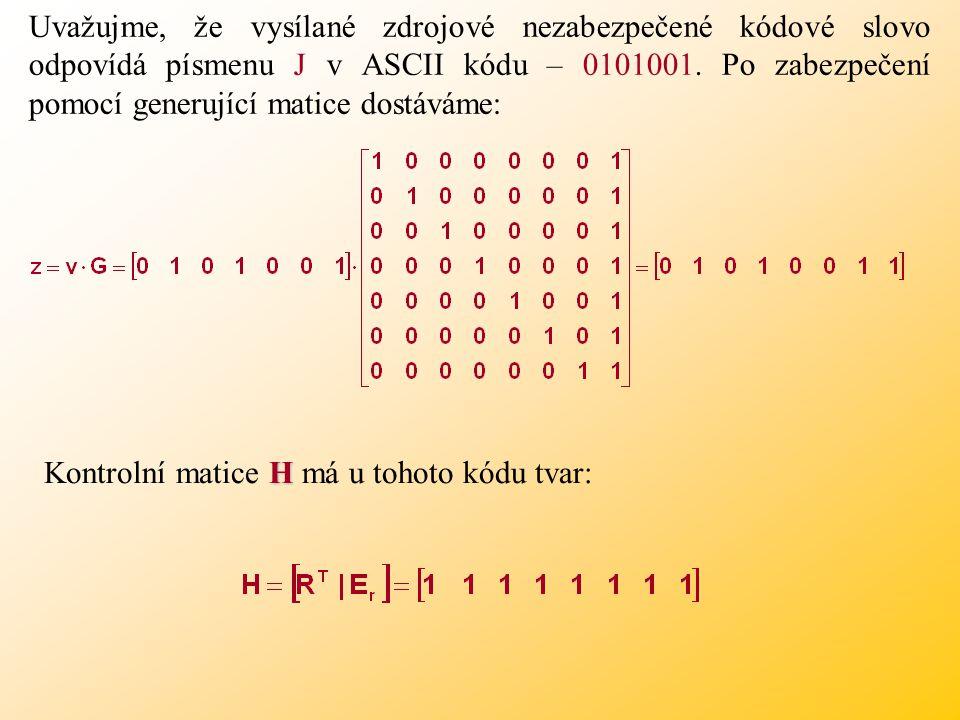 Uvažujme, že vysílané zdrojové nezabezpečené kódové slovo odpovídá písmenu J v ASCII kódu – 0101001. Po zabezpečení pomocí generující matice dostáváme: