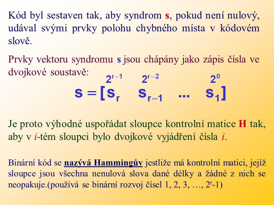 Kód byl sestaven tak, aby syndrom s, pokud není nulový, udával svými prvky polohu chybného místa v kódovém slově.