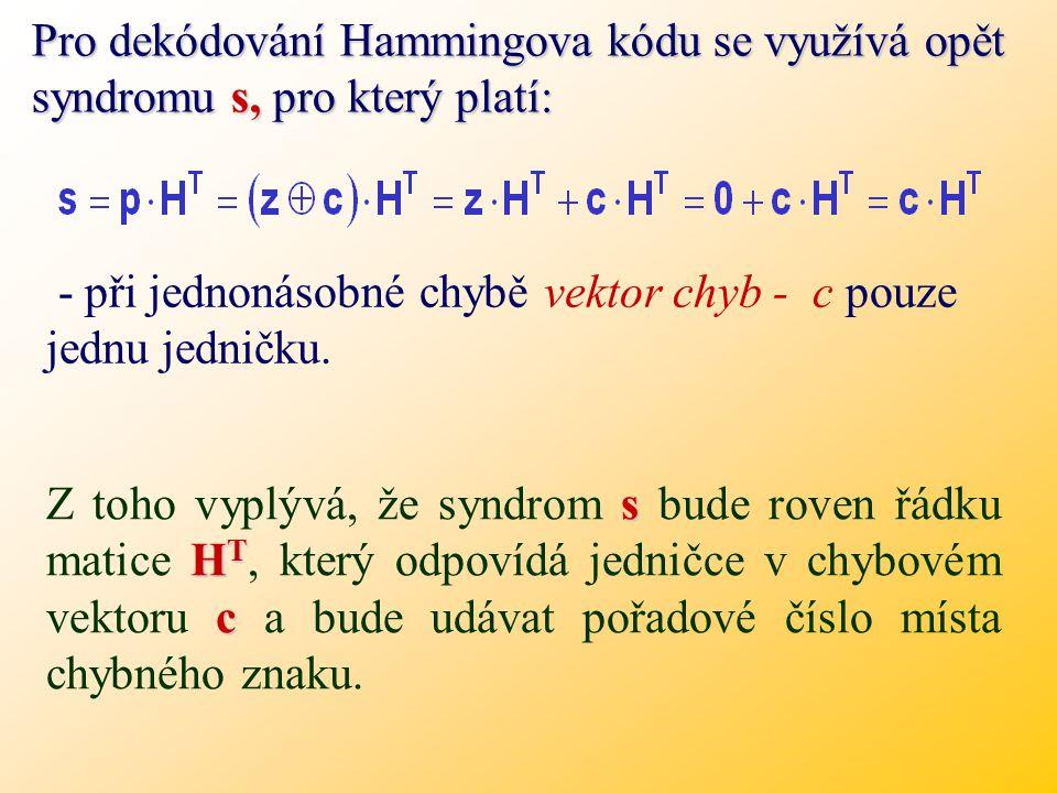 Pro dekódování Hammingova kódu se využívá opět syndromu s, pro který platí: