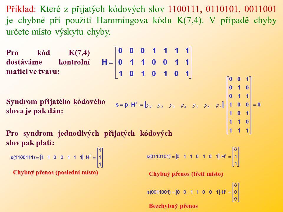 Příklad: Které z přijatých kódových slov 1100111, 0110101, 0011001 je chybné při použití Hammingova kódu K(7,4). V případě chyby určete místo výskytu chyby.