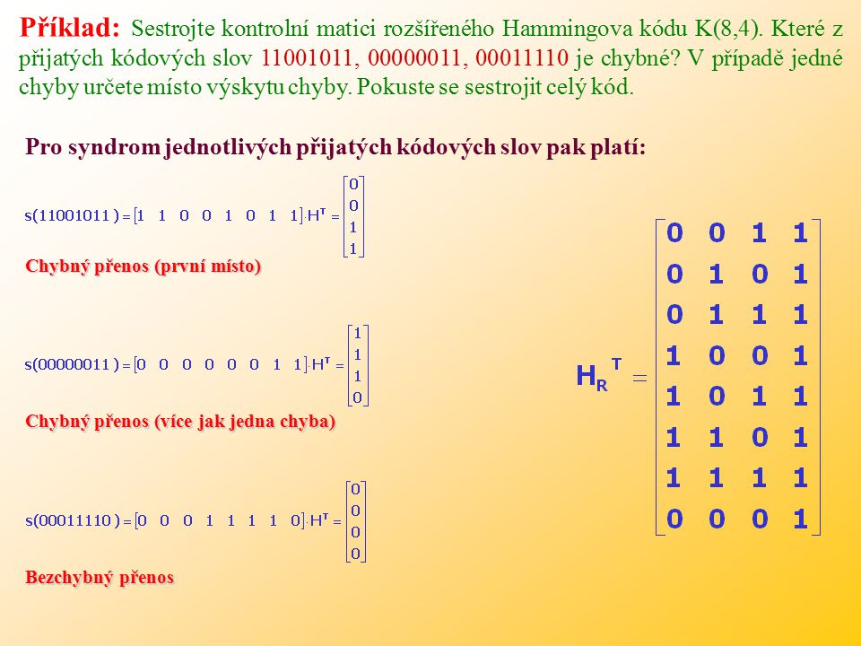 Příklad: Sestrojte kontrolní matici rozšířeného Hammingova kódu K(8,4)