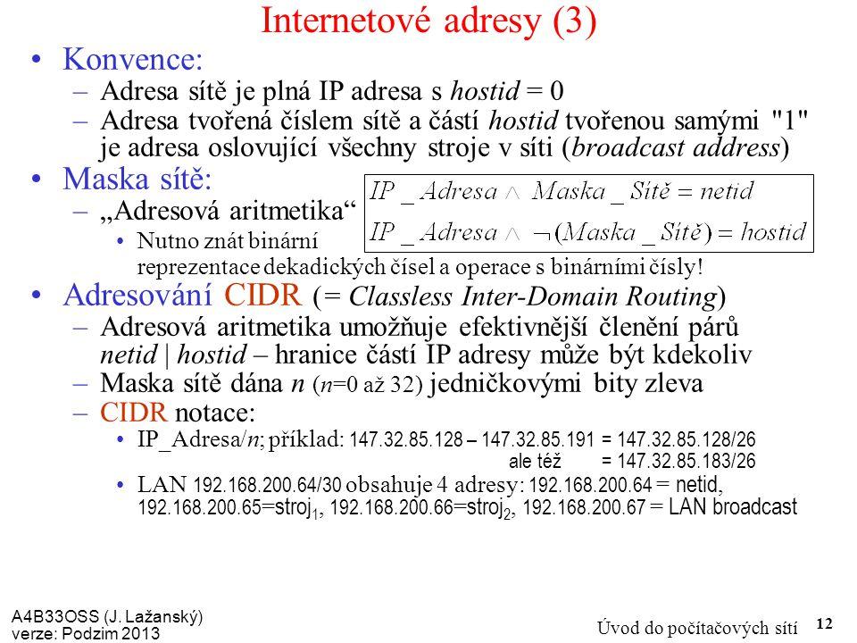 Internetové adresy (3) Konvence: Maska sítě: