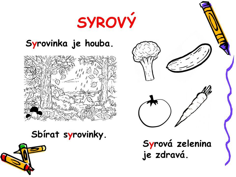 SYROVÝ Syrovinka je houba. Sbírat syrovinky.