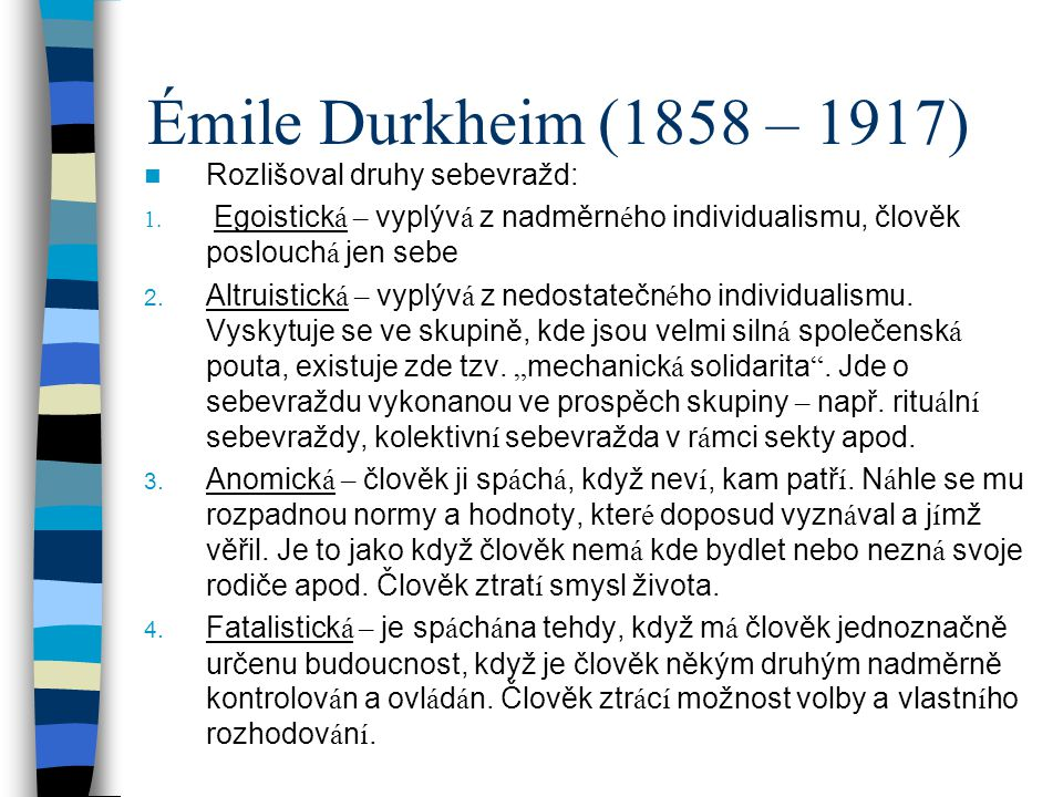 Émile Durkheim (1858 – 1917) Rozlišoval druhy sebevražd: