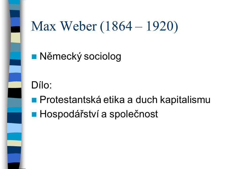 Max Weber (1864 – 1920) Německý sociolog Dílo: