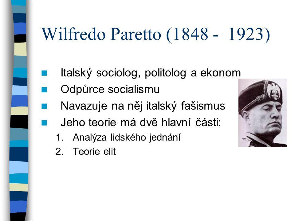 Wilfredo Paretto (1848 - 1923) Italský sociolog, politolog a ekonom