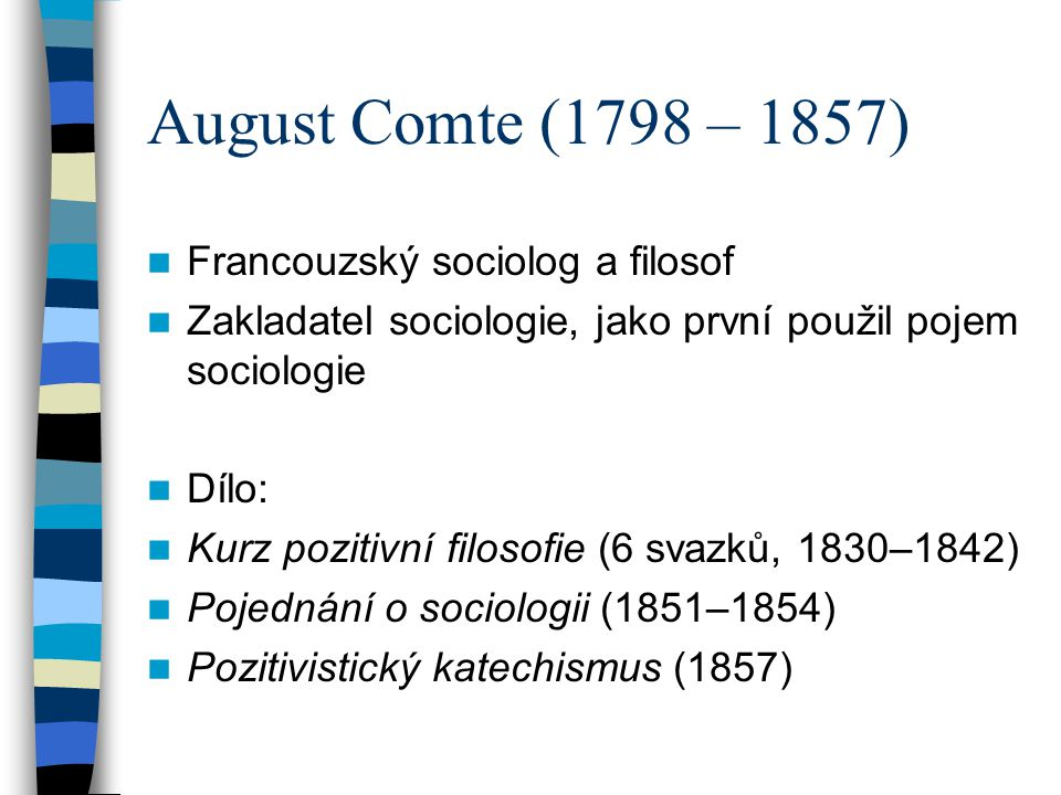 August Comte (1798 – 1857) Francouzský sociolog a filosof
