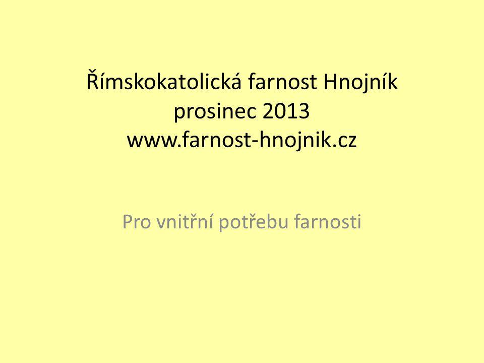 Římskokatolická farnost Hnojník prosinec 2013 www.farnost-hnojnik.cz