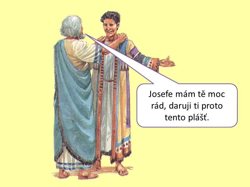 Josefe mám tě moc rád, daruji ti proto tento plášť.