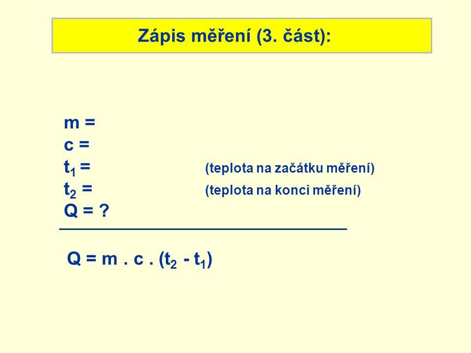 Zápis měření (3. část): m = c = t1 = (teplota na začátku měření) t2 = (teplota na konci měření)
