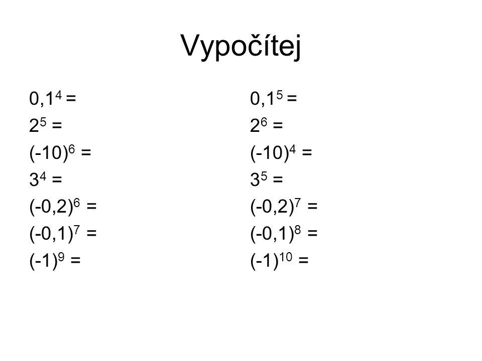 Vypočítej 0,14 = 25 = (-10)6 = 34 = (-0,2)6 = (-0,1)7 = (-1)9 = 0,15 =