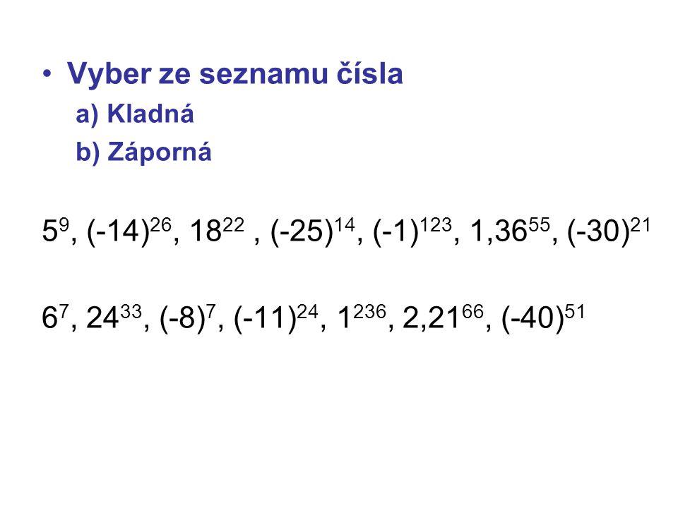 Vyber ze seznamu čísla a) Kladná. b) Záporná. 59, (-14)26, 1822 , (-25)14, (-1)123, 1,3655, (-30)21.