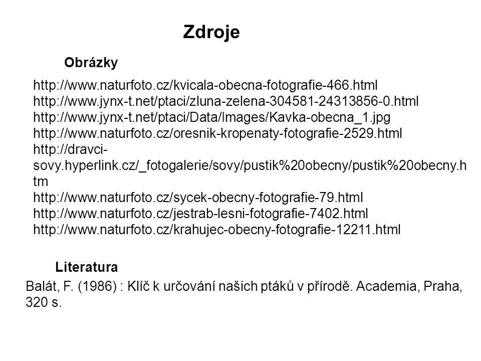 Zdroje Obrázky. http://www.naturfoto.cz/kvicala-obecna-fotografie-466.html. http://www.jynx-t.net/ptaci/zluna-zelena-304581-24313856-0.html.