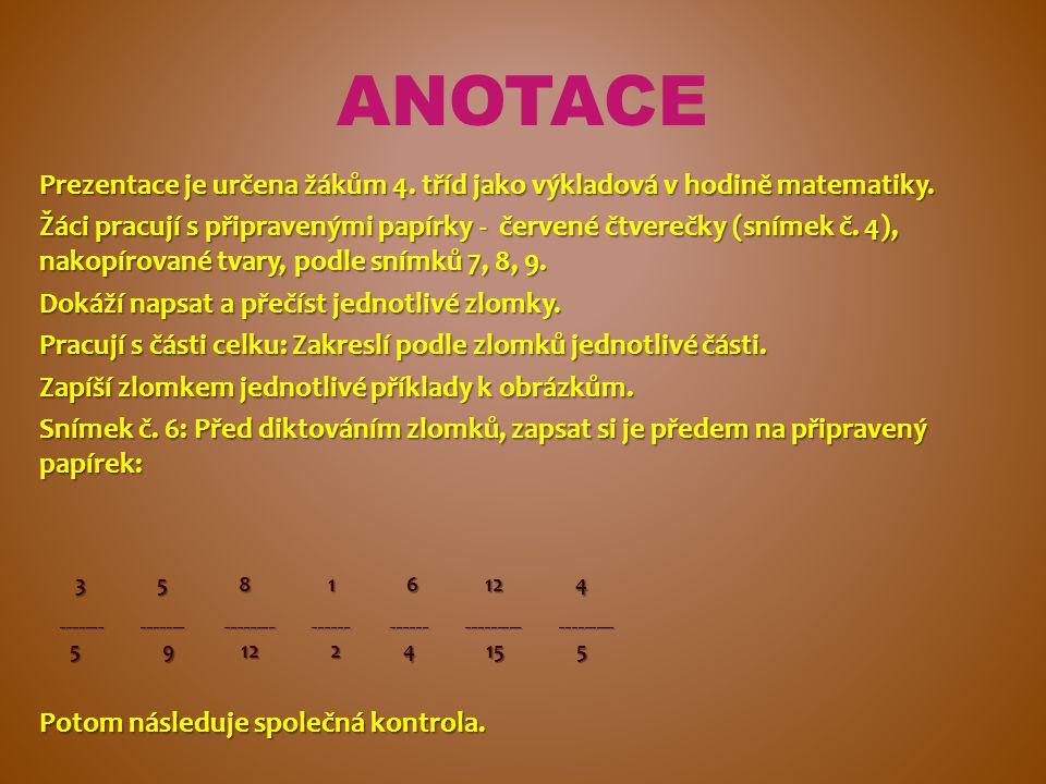 ANOTACE Prezentace je určena žákům 4. tříd jako výkladová v hodině matematiky.