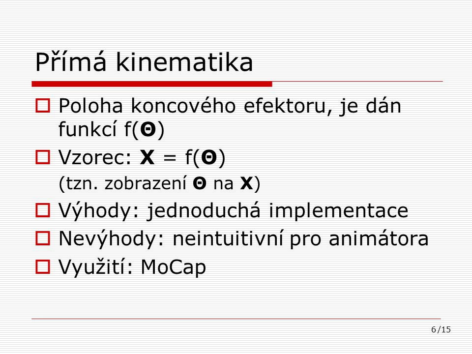 Přímá kinematika Poloha koncového efektoru, je dán funkcí f(Θ)