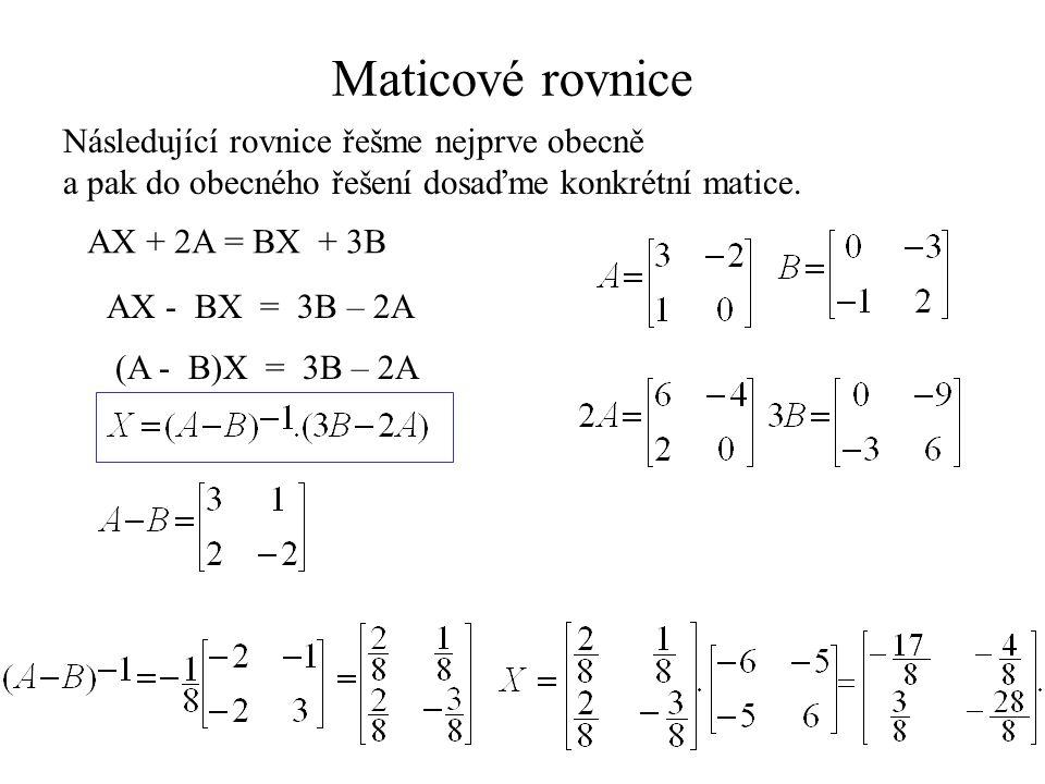 Maticové rovnice Následující rovnice řešme nejprve obecně