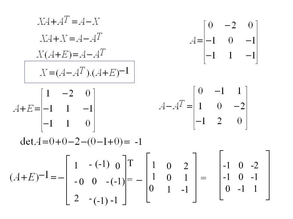 -1 - (-1) T 1 1 1 2 1 -1 -1 0 -2 -1 0 -1 0 -1 1 = - - (-1) = 2 - (-1) -1