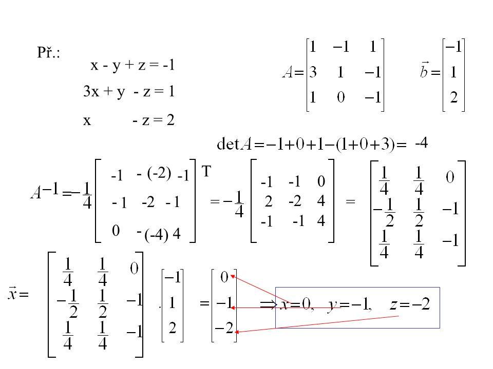 Př.: x - y + z = -1. 3x + y - z = 1. x - z = 2. -4. - (-2) T. -1. -1. -1. 2. -1.