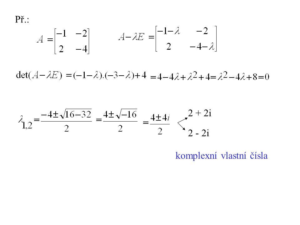 Př.: 2 + 2i 2 - 2i komplexní vlastní čísla