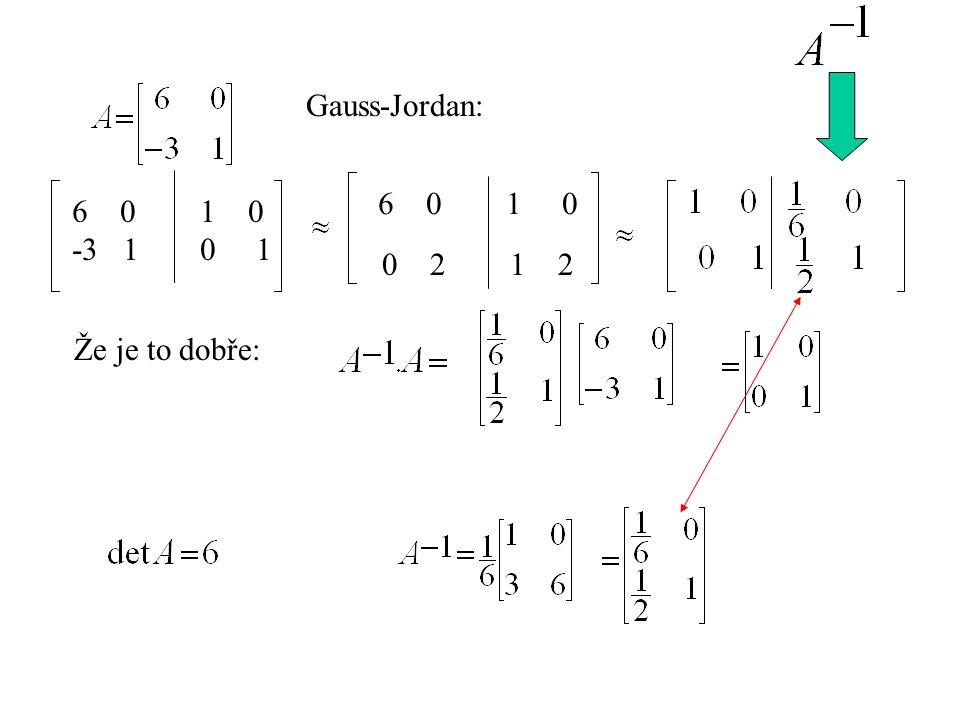 Gauss-Jordan: 6 0 1 0 -3 1 0 1 0 2 1 2 Že je to dobře: