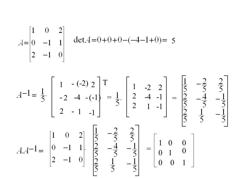5 - (-2) T 1 2 1 2 -2 -4 1 2 -1 - 2 -4 - (-1) = = 2 - 1 -1 1 = 1 1