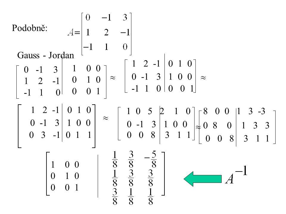 Podobně: Gauss - Jordan. 1 2 -1 0 1 0. 0 -1 3. 2 -1. -1 1 0. 0 0. 0 1 0.