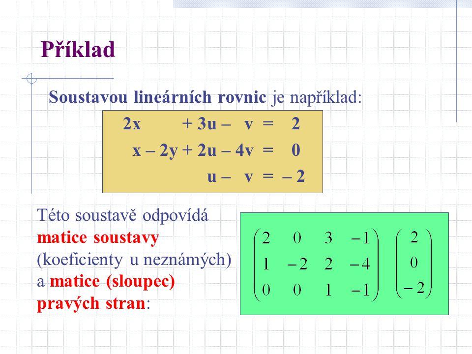 Příklad Soustavou lineárních rovnic je například: 2x + 3u – v = 2