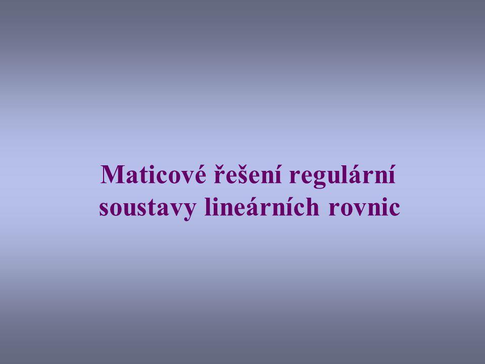Maticové řešení regulární soustavy lineárních rovnic