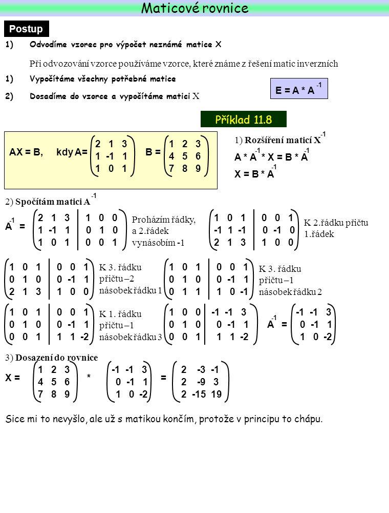 Maticové rovnice Postup. Odvodíme vzorec pro výpočet neznámé matice X.