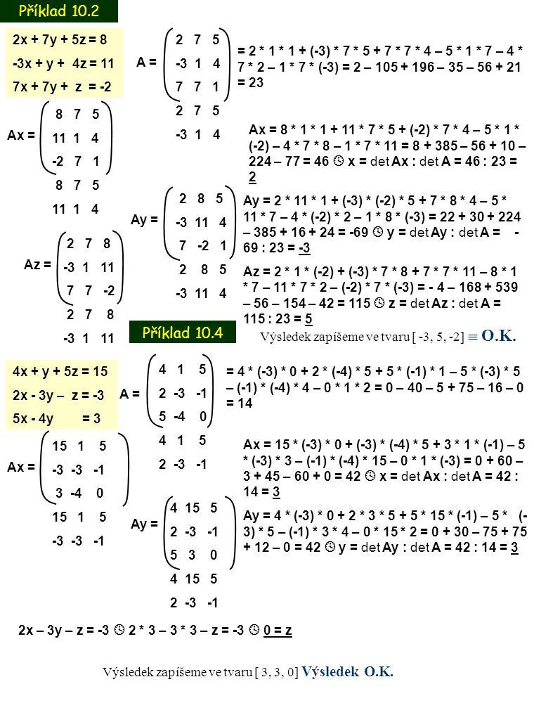 Příklad 10.2 Příklad 10.4 2x + 7y + 5z = 8 -3x + y + 4z = 11