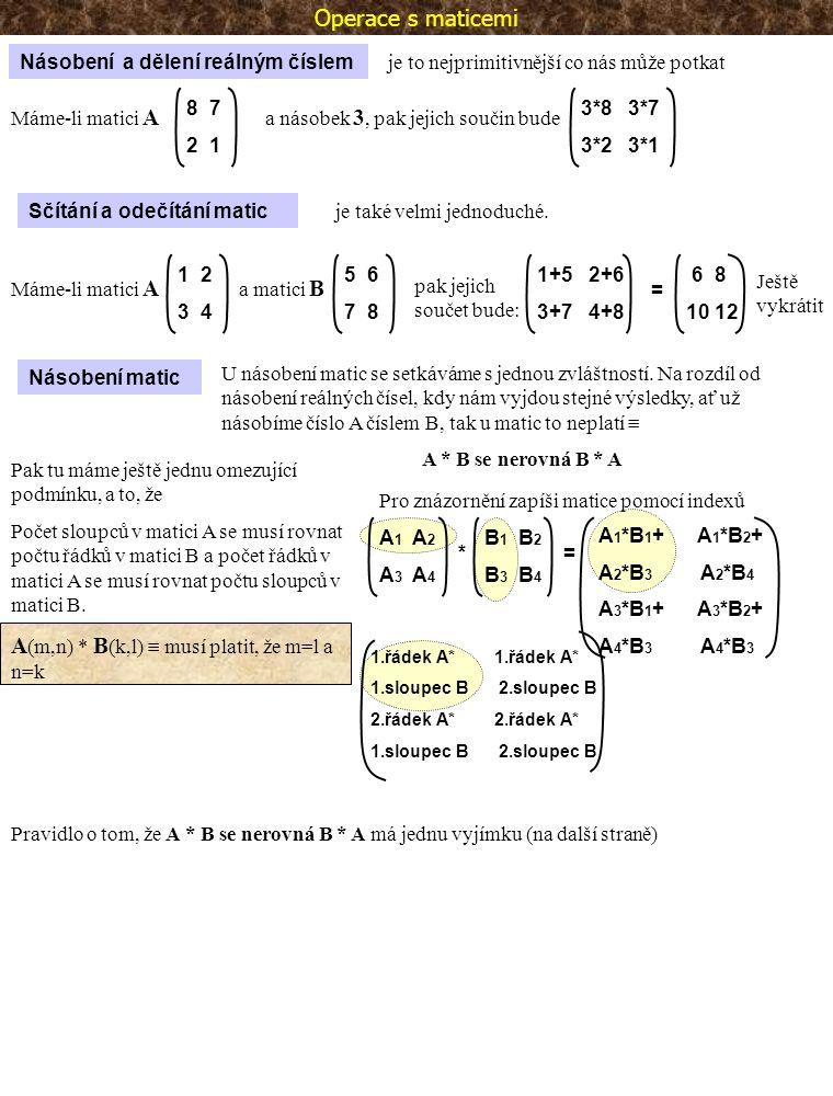 A(m,n) * B(k,l)  musí platit, že m=l a n=k