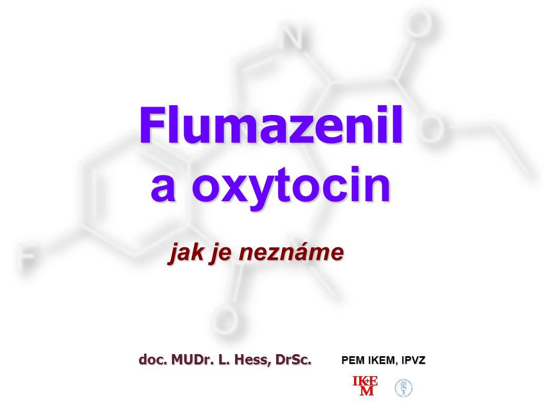 Flumazenil a oxytocin jak je neznáme doc. MUDr. L. Hess, DrSc.