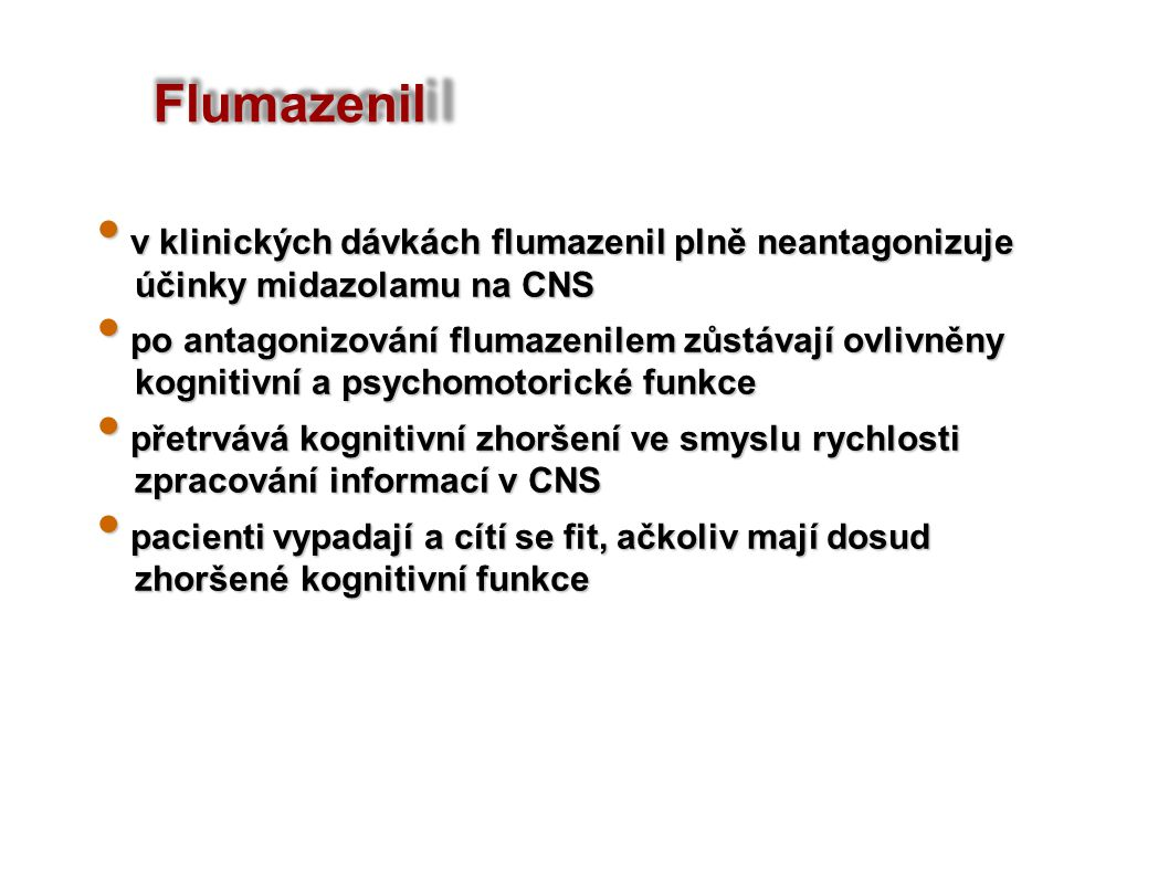Flumazenil v klinických dávkách flumazenil plně neantagonizuje