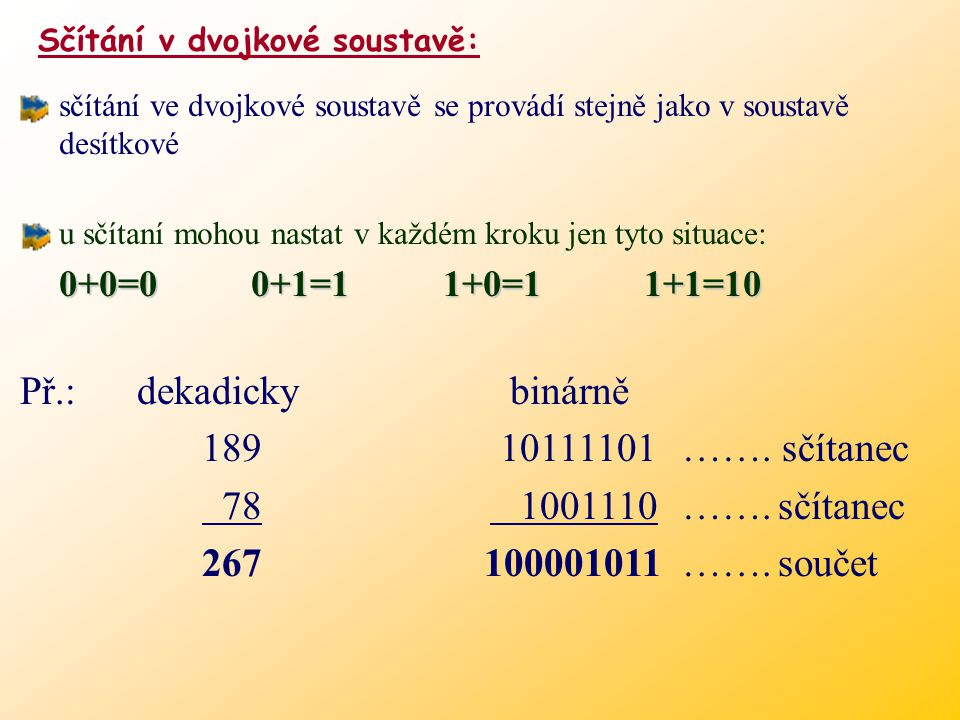 Př.: dekadicky binárně 189 10111101 ……. sčítanec