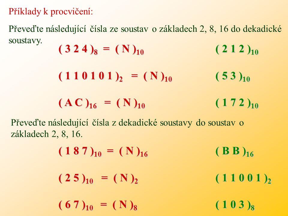 ( 3 2 4 )8 = ( N )10 ( 1 1 0 1 0 1 )2 = ( N )10 ( A C )16 = ( N )10