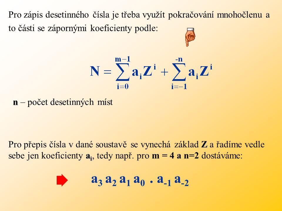 Pro zápis desetinného čísla je třeba využít pokračování mnohočlenu a to části se zápornými koeficienty podle: